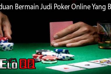 Panduan Bermain Judi Poker Online Yang Benar