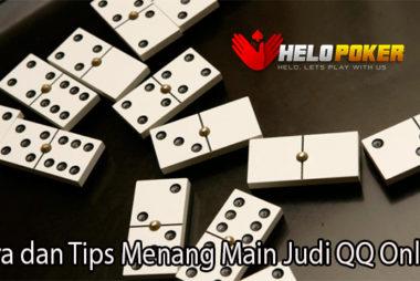 Cara dan Tips Menang Main Judi QQ Online